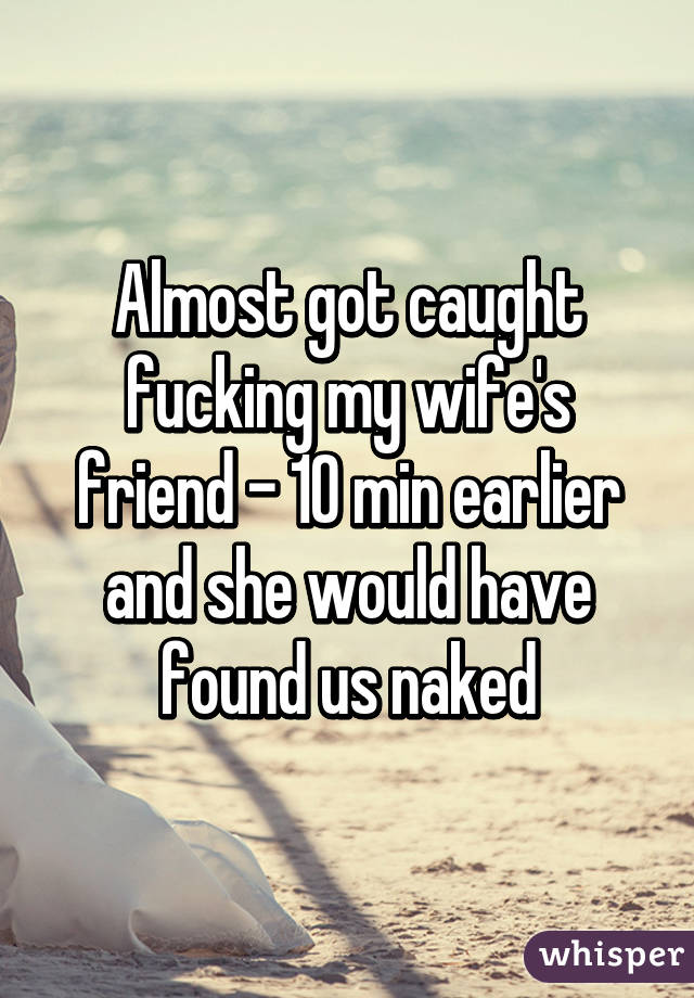 Caught friends wife naked